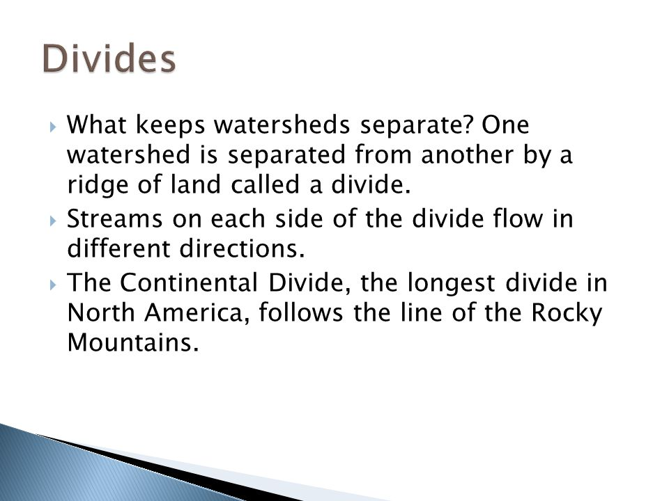 Divides What keeps watersheds separate One watershed is separated from another by a ridge of land called a divide.