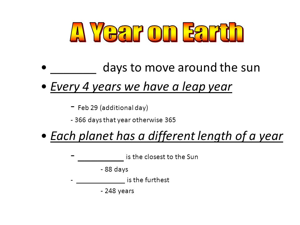 A Year on Earth _______ days to move around the sun