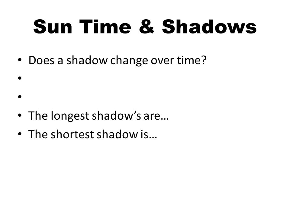 Sun Time & Shadows Does a shadow change over time