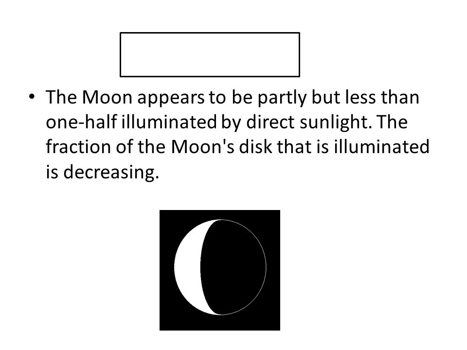 The Moon appears to be partly but less than one-half illuminated by direct sunlight.