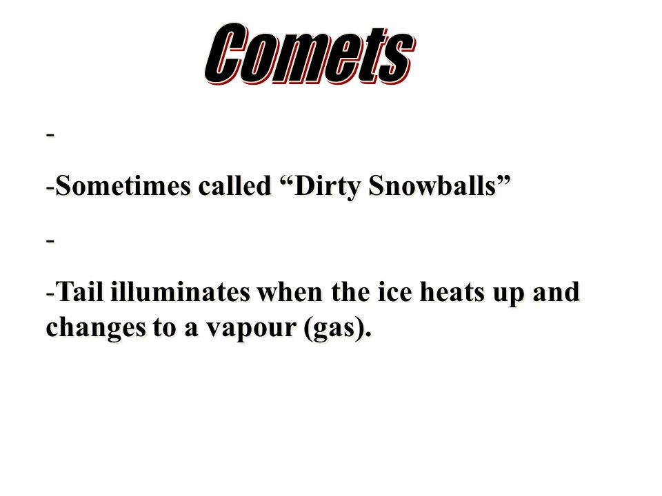Comets Sometimes called Dirty Snowballs