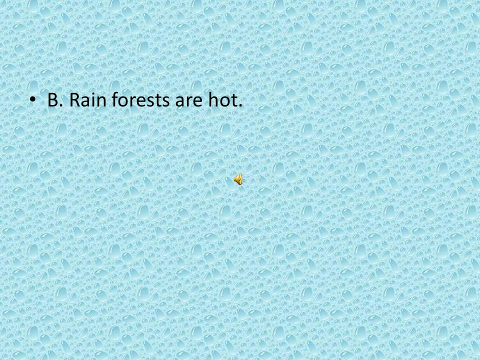 B. Rain forests are hot.