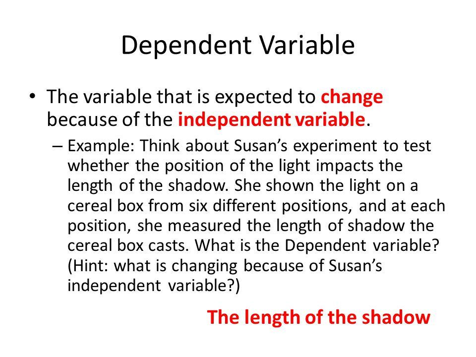 Dependent Variable The variable that is expected to change because of the independent variable.