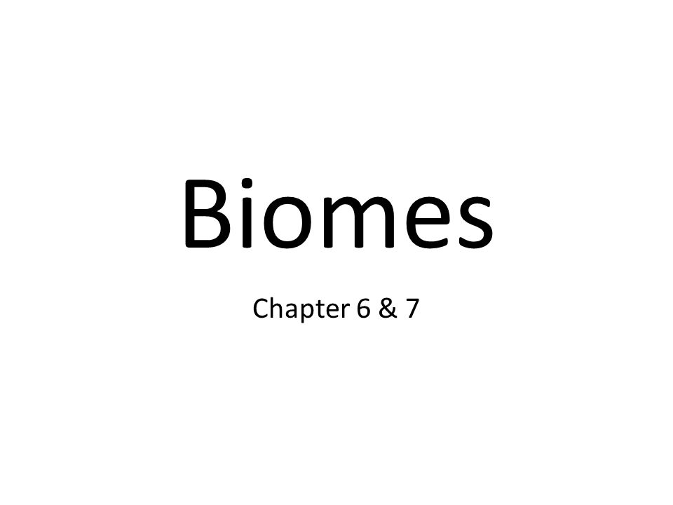 Biomes Chapter 6 & 7