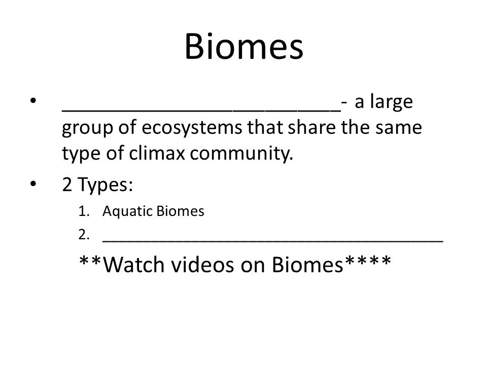 Biomes **Watch videos on Biomes****