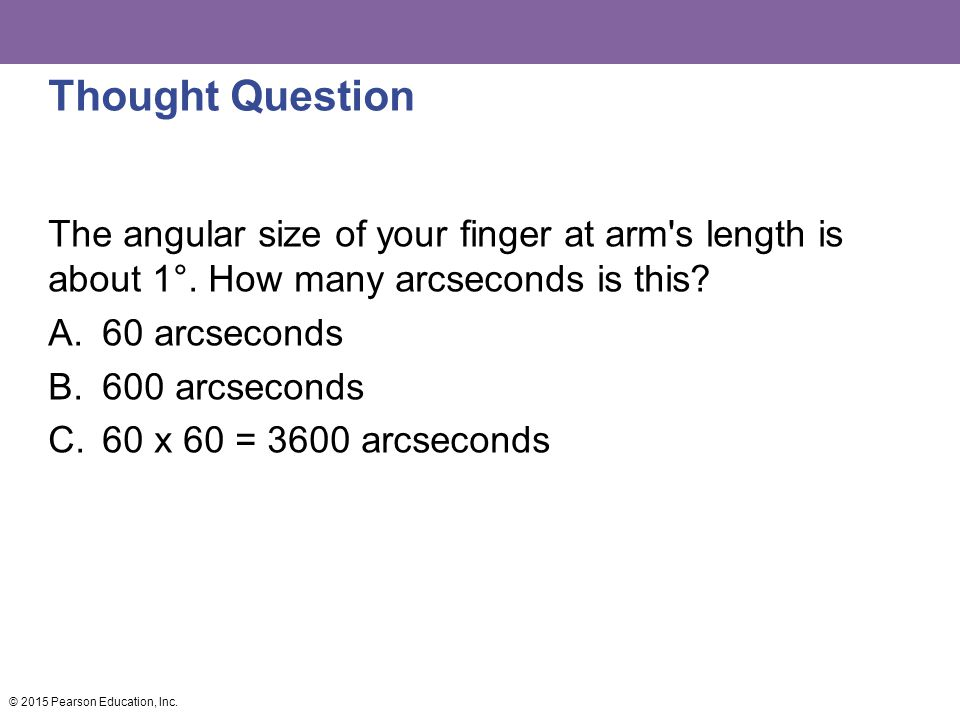Thought Question The angular size of your finger at arm s length is about 1°. How many arcseconds is this