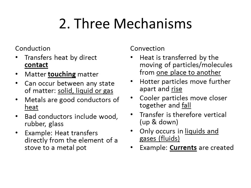 2. Three Mechanisms Conduction Transfers heat by direct contact