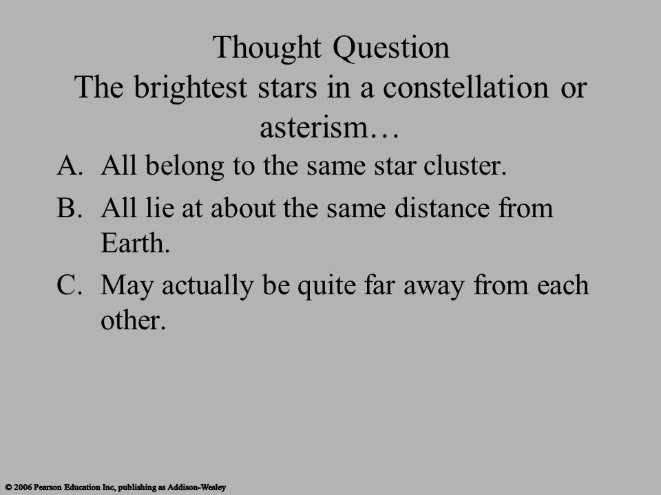 Thought Question The brightest stars in a constellation or asterism…