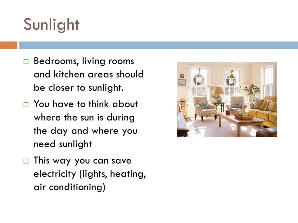 Sunlight Bedrooms, living rooms and kitchen areas should be closer to sunlight.