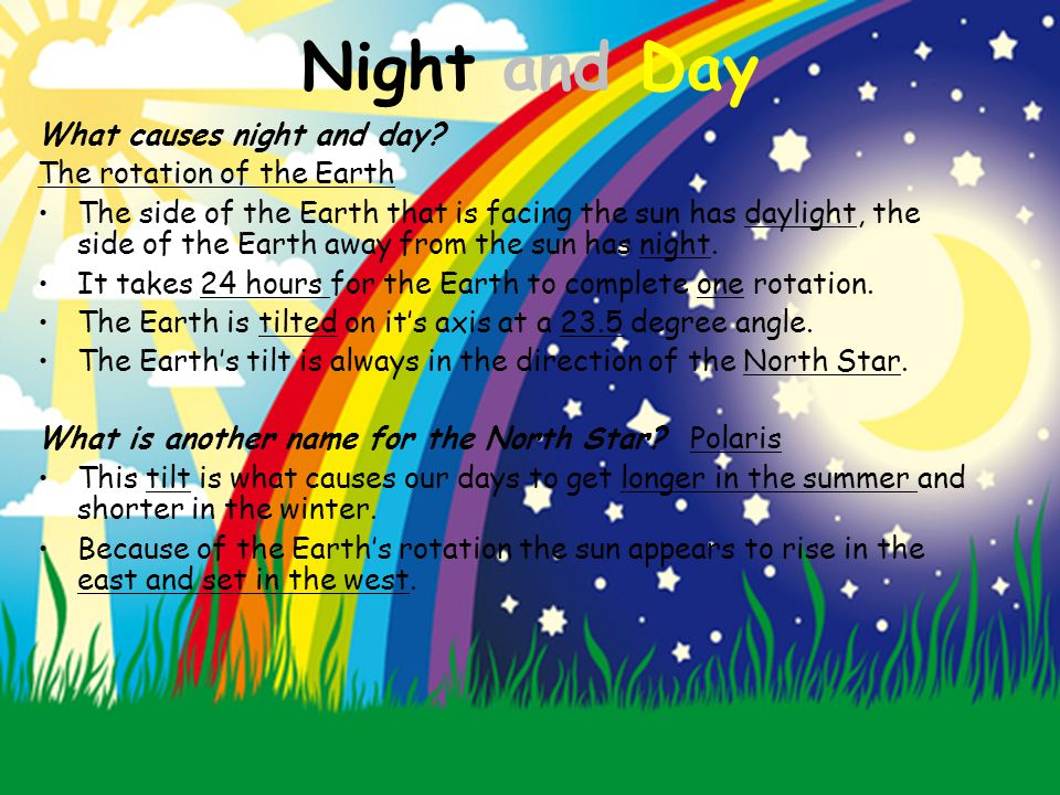 Night and Day What causes night and day The rotation of the Earth
