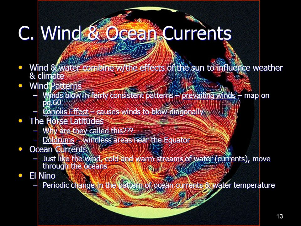 C. Wind & Ocean Currents Wind & water combine w/the effects of the sun to influence weather & climate.