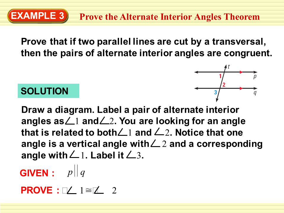 EXAMPLE 3 Prove the Alternate Interior Angles Theorem.