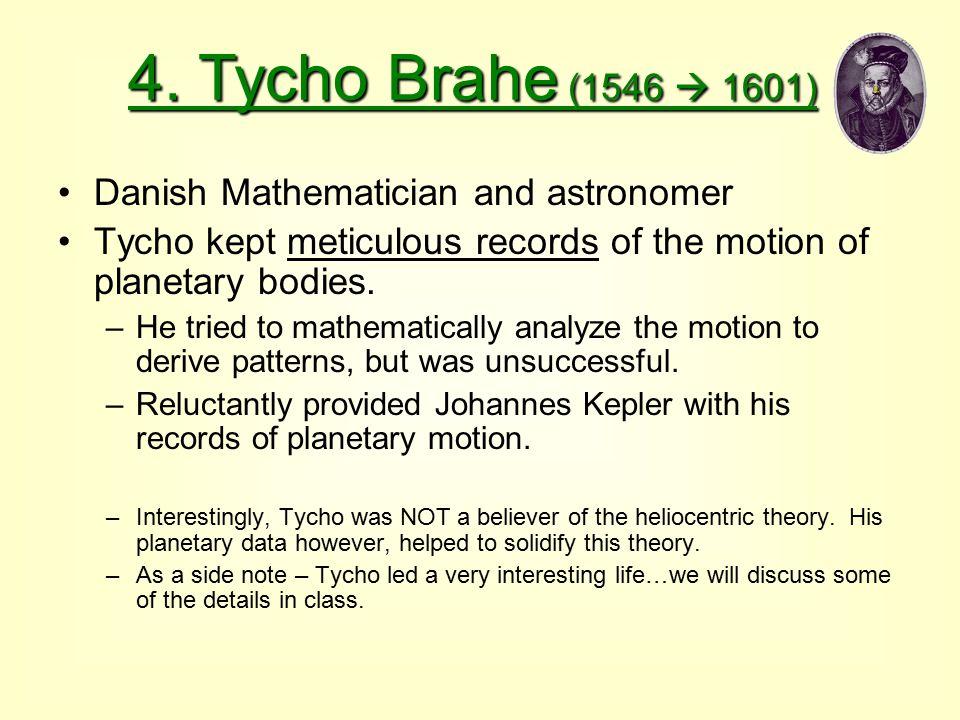 4. Tycho Brahe (1546  1601) Danish Mathematician and astronomer