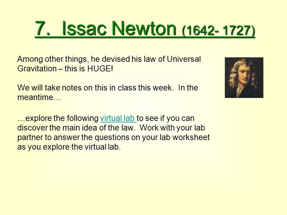 7. Issac Newton (1642- 1727)