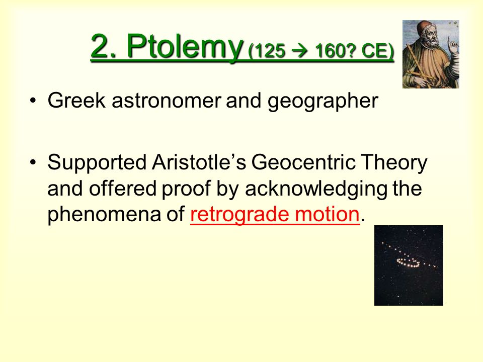 2. Ptolemy (125  160 CE) Greek astronomer and geographer