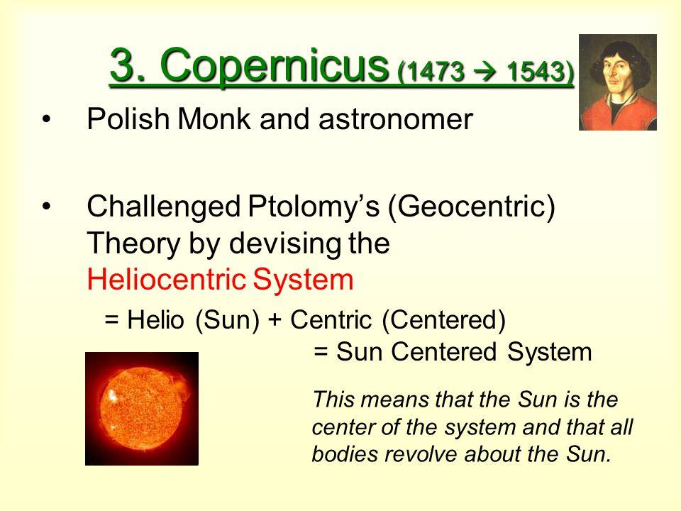 3. Copernicus (1473  1543) Polish Monk and astronomer