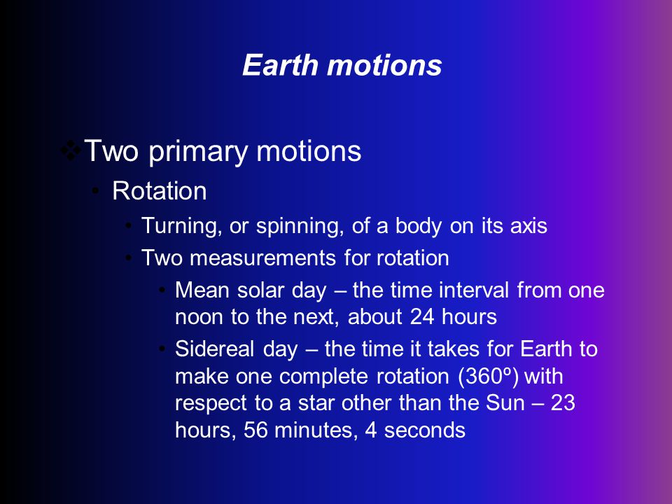 Earth motions Two primary motions Rotation