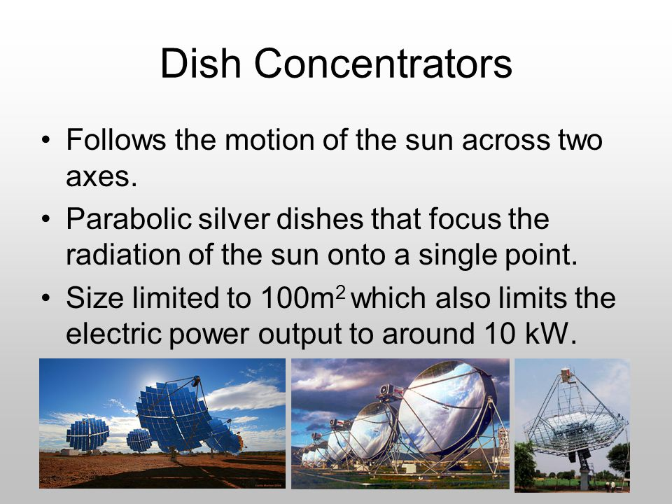 Dish Concentrators Follows the motion of the sun across two axes.
