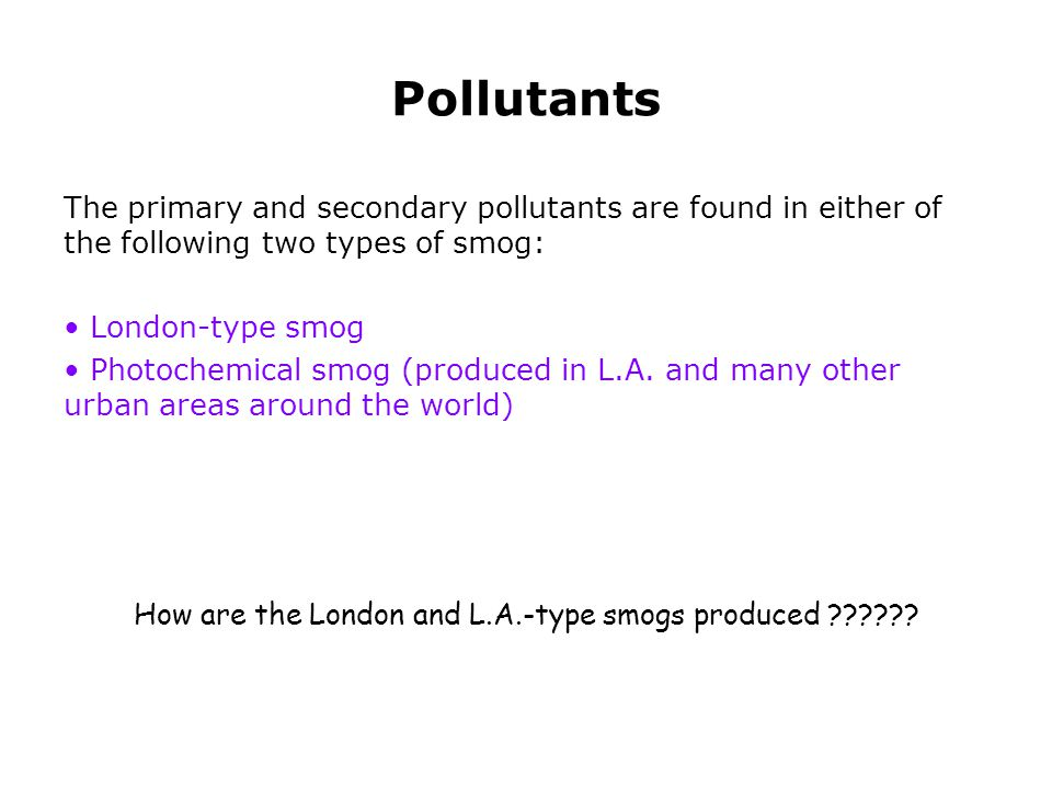 How are the London and L.A.-type smogs produced