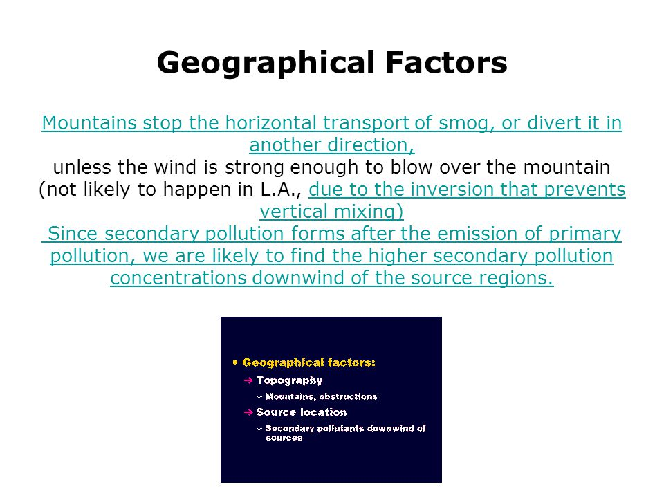 Geographical Factors Mountains stop the horizontal transport of smog, or divert it in another direction,
