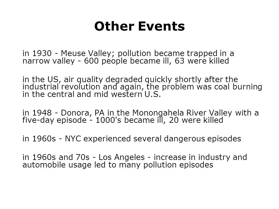 Other Events in 1930 - Meuse Valley; pollution became trapped in a narrow valley - 600 people became ill, 63 were killed.