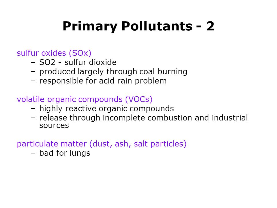 Primary Pollutants - 2 sulfur oxides (SOx) SO2 - sulfur dioxide