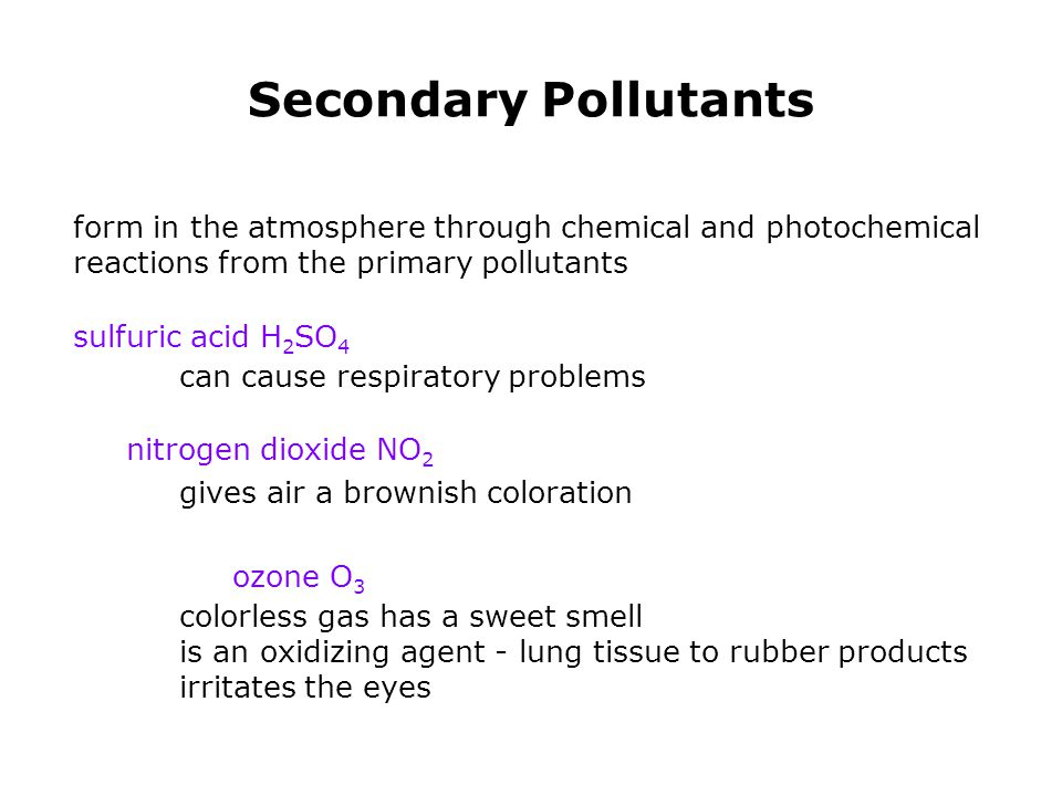 Secondary Pollutants form in the atmosphere through chemical and photochemical reactions from the primary pollutants.