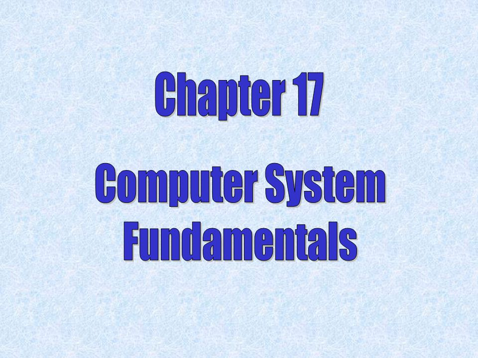 Chapter 17 Computer System Fundamentals