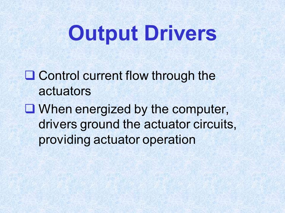 Output Drivers Control current flow through the actuators