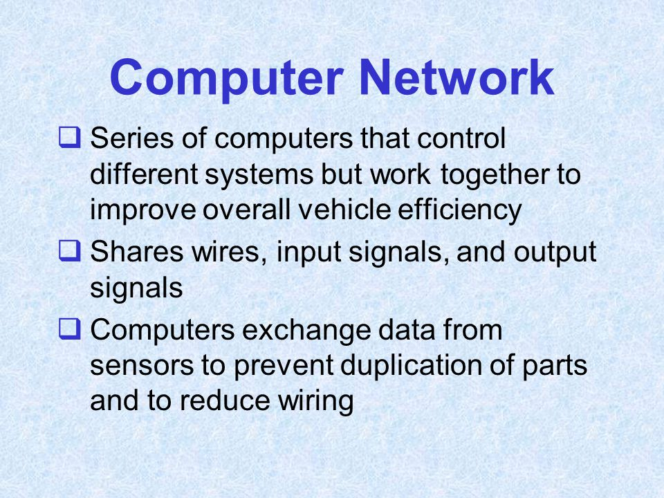 Computer Network Series of computers that control different systems but work together to improve overall vehicle efficiency.