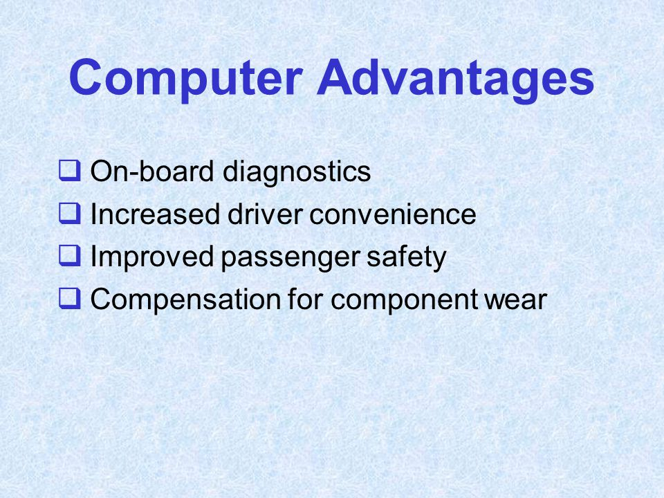 Computer Advantages On-board diagnostics Increased driver convenience