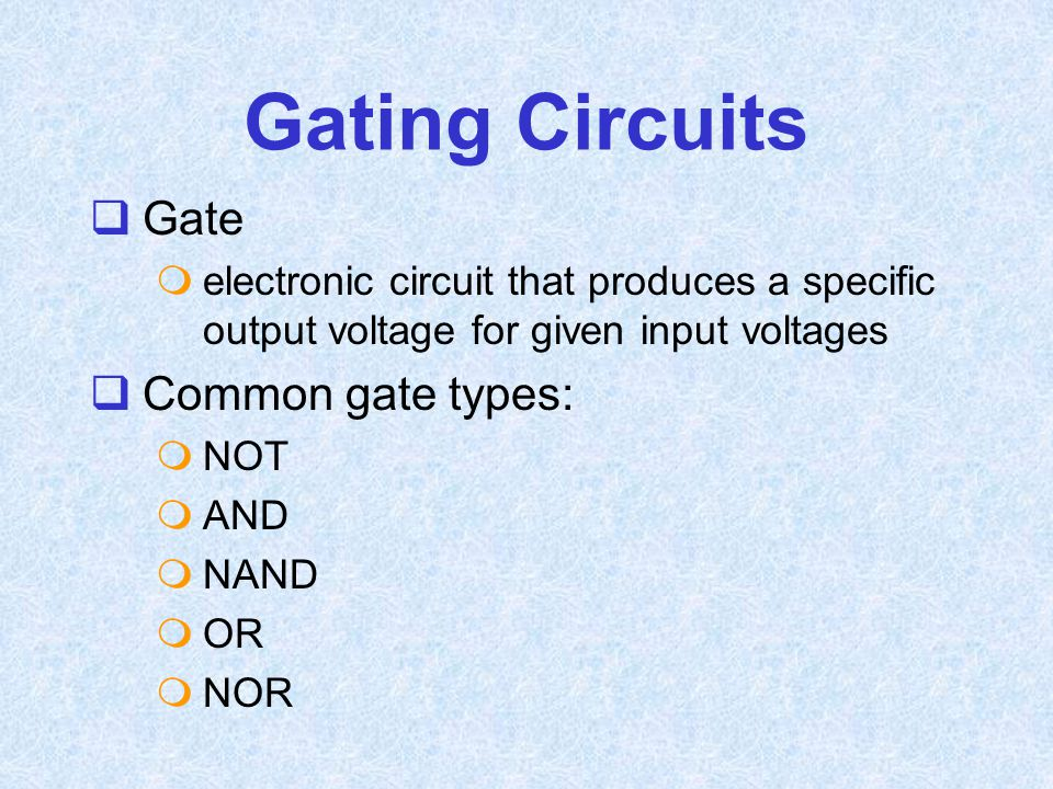 Gating Circuits Gate Common gate types: