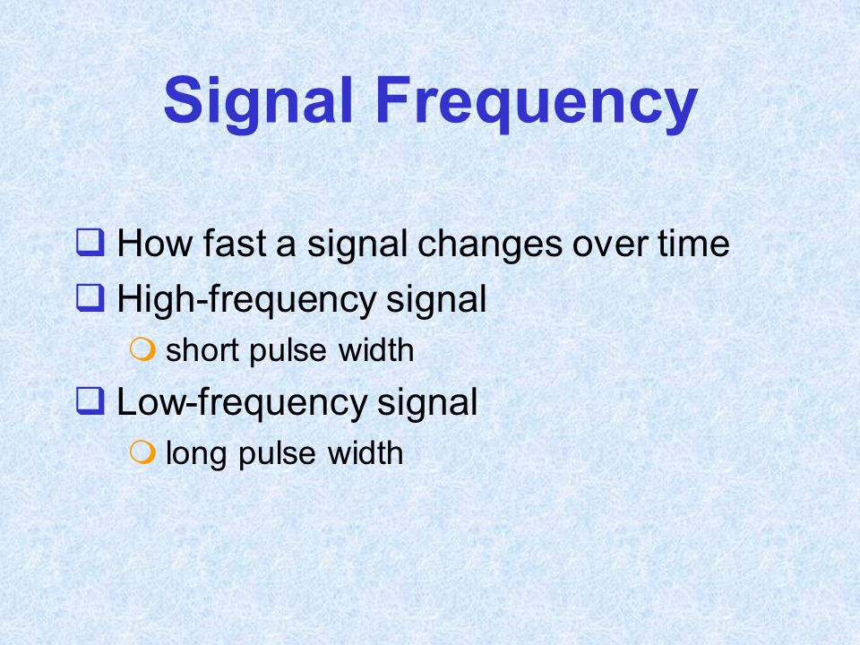 Signal Frequency How fast a signal changes over time