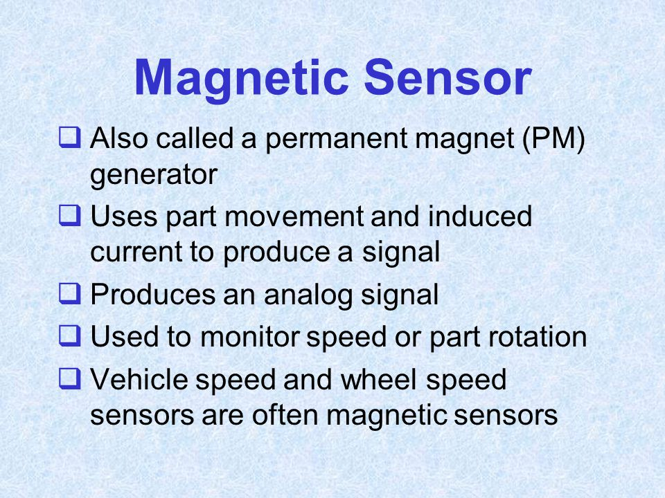 Magnetic Sensor Also called a permanent magnet (PM) generator