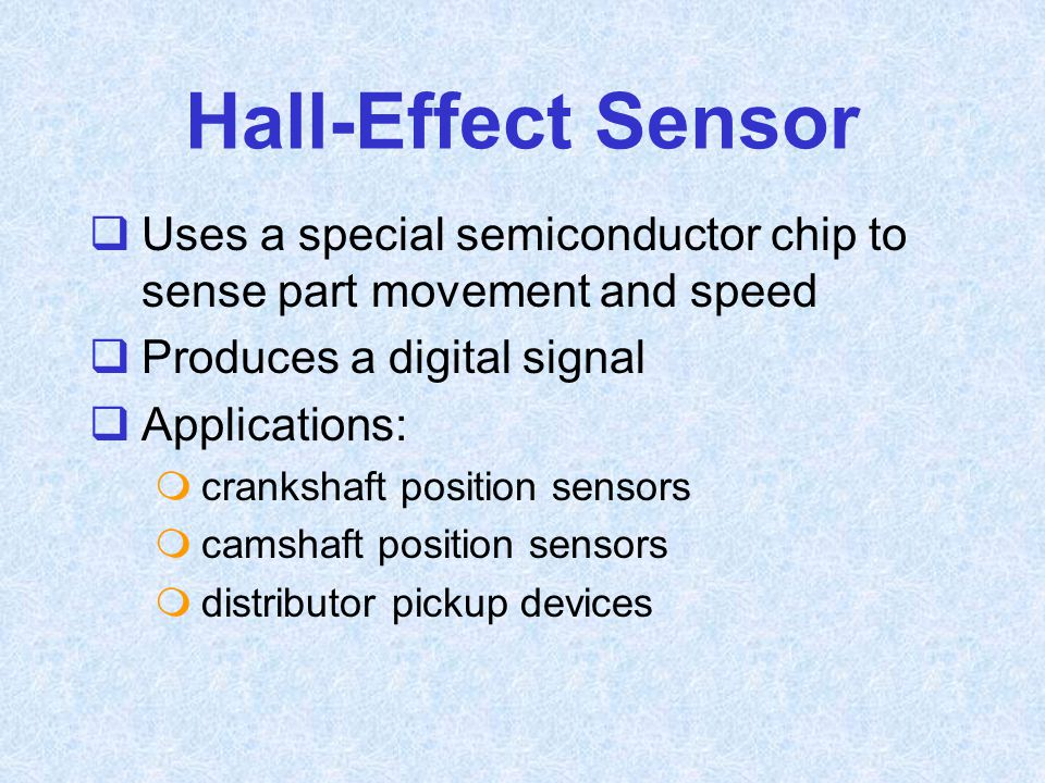 Hall-Effect Sensor Uses a special semiconductor chip to sense part movement and speed. Produces a digital signal.
