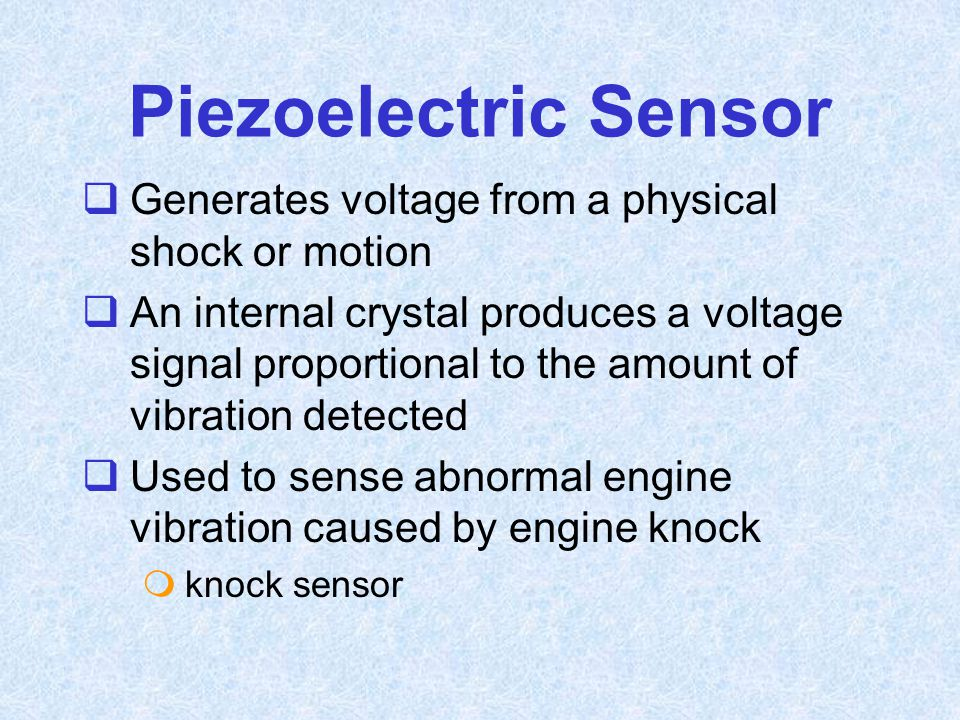 Piezoelectric Sensor Generates voltage from a physical shock or motion