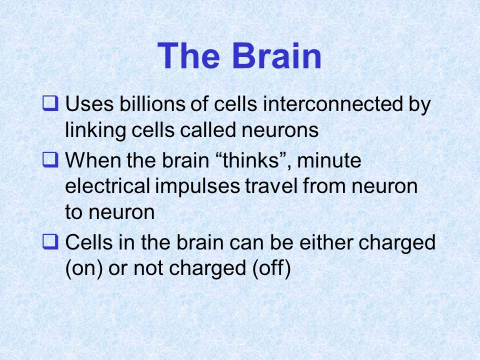 The Brain Uses billions of cells interconnected by linking cells called neurons.