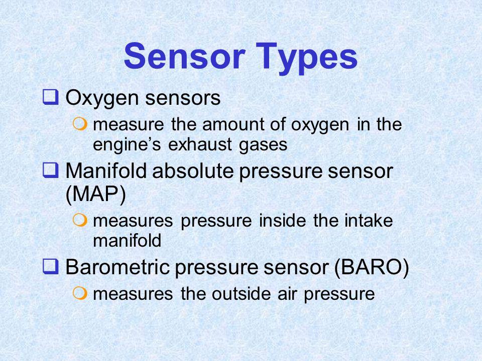Sensor Types Oxygen sensors Manifold absolute pressure sensor (MAP)