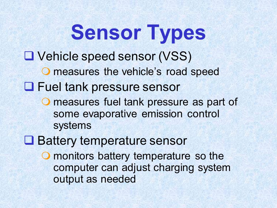 Sensor Types Vehicle speed sensor (VSS) Fuel tank pressure sensor