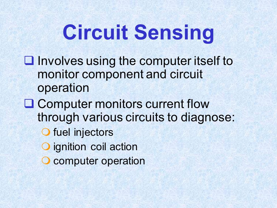 Circuit Sensing Involves using the computer itself to monitor component and circuit operation.