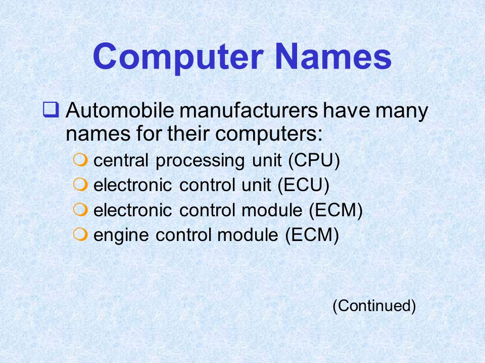 Computer Names Automobile manufacturers have many names for their computers: central processing unit (CPU)
