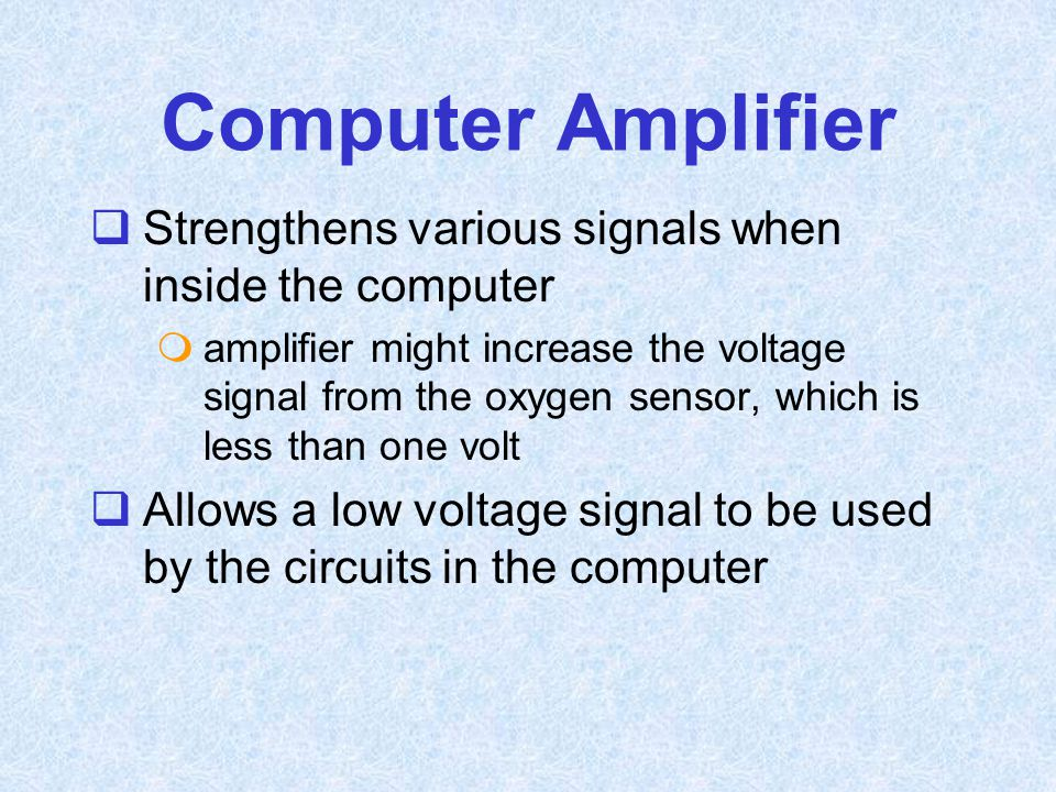 Computer Amplifier Strengthens various signals when inside the computer.