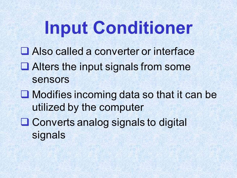 Input Conditioner Also called a converter or interface