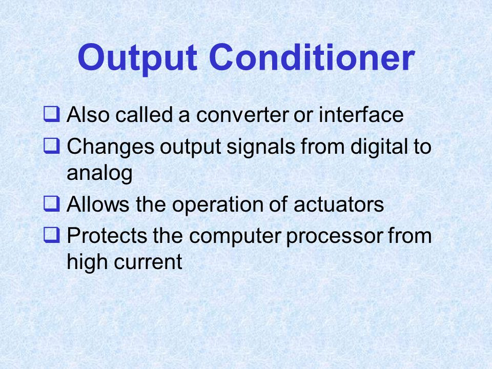 Output Conditioner Also called a converter or interface