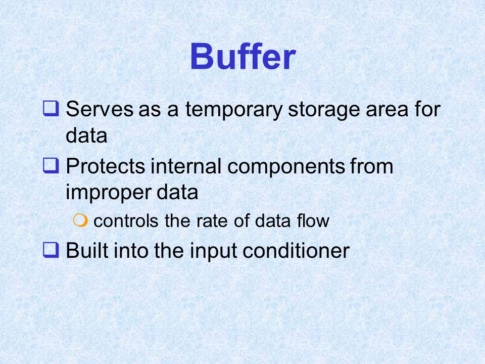 Buffer Serves as a temporary storage area for data