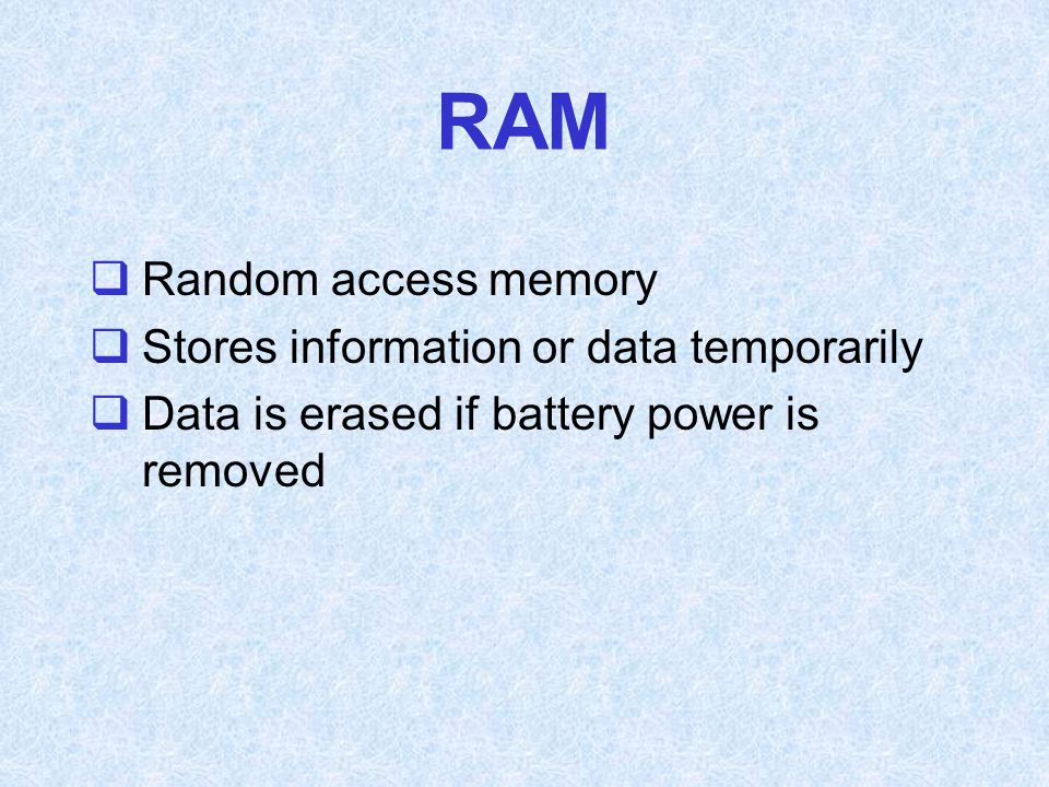 RAM Random access memory Stores information or data temporarily