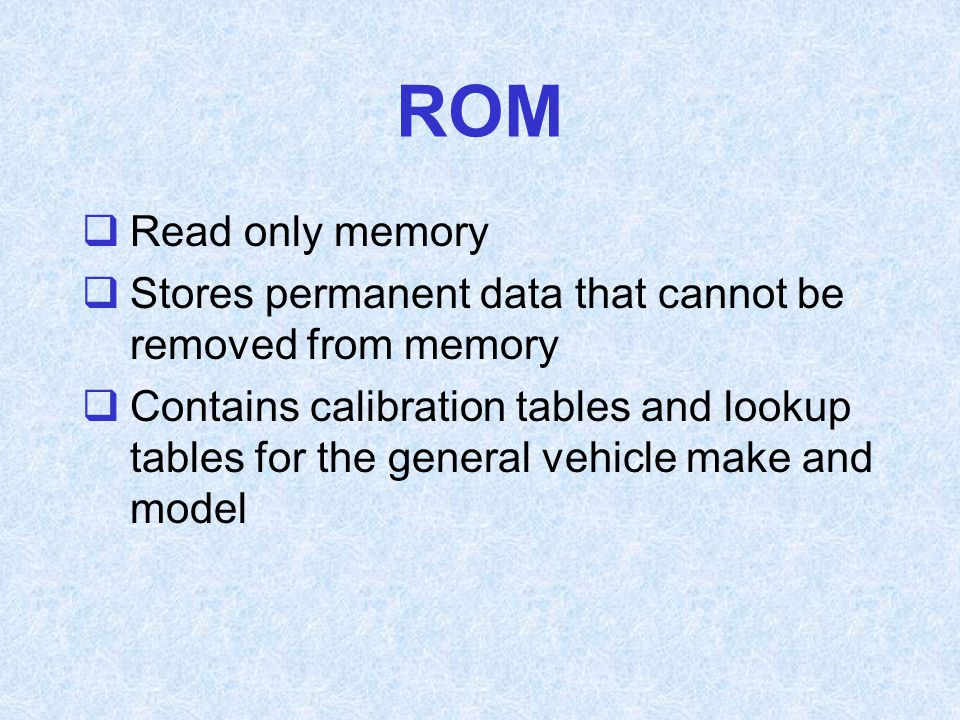 ROM Read only memory. Stores permanent data that cannot be removed from memory.