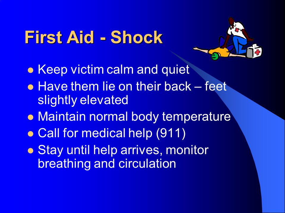 First Aid - Shock Keep victim calm and quiet