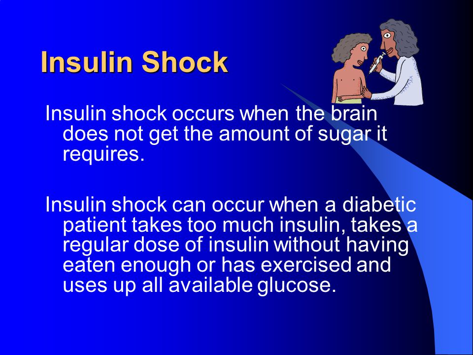 Insulin Shock Insulin shock occurs when the brain does not get the amount of sugar it requires.