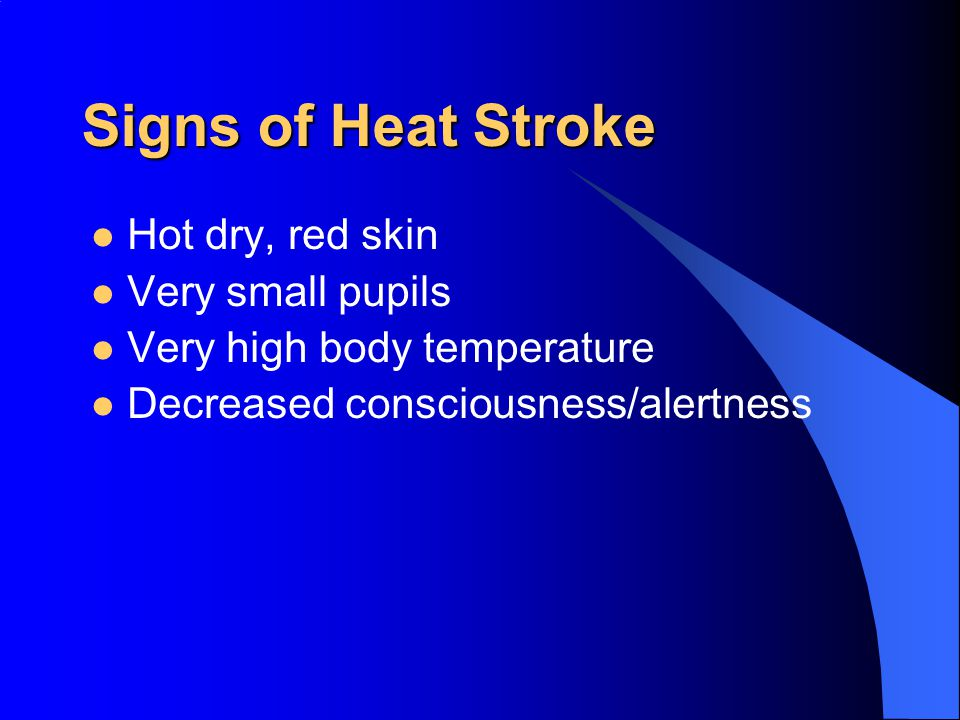 Signs of Heat Stroke Hot dry, red skin Very small pupils